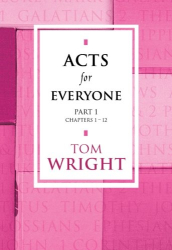 Tom Wright: Acts for Everyone - Part 1 Chapters 1-12 (New Testament for Everyone)
