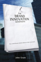 John T. Grant: Brand Innovation Manifesto: How to Build Brands, Redefine Markets and Defy Conventions