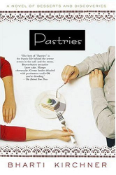 Bharti Kirchner: Pastries: A Novel of Desserts and Discoveries