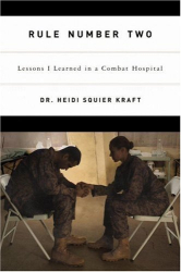 Heidi Squier Kraft: Rule Number Two: Lessons I Learned in a Combat Hospital