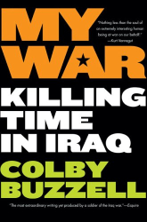 Colby Buzzell: My War: Killing Time in Iraq