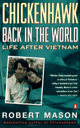 Robert Mason: Chickenhawk: Back in the World Again: Life After Vietnam