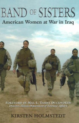 Kirsten Holmstedt: Band of Sisters: American Women at War in Iraq