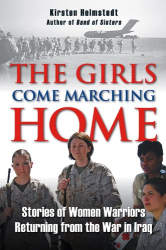 Kirsten Holmstedt: The Girls Come Marching Home: The Saga of Women Returning from the War in Iraq