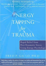 Fred Gallo: Energy Tapping for Trauma: Rapid Relief from Post-Traumatic Stress Using Energy Psychology