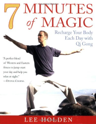 Lee Holden: 7 Minutes of Magic: Recharge Your Body Each Day with Qi Gong