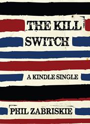 Phil Zabriskie: The Kill Switch (Kindle Single)