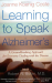 Joanne Koenig Coste: Learning to Speak Alzheimer's: A Groundbreaking Approach for Everyone Dealing with the Disease