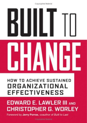 Edward E.  Lawler: Built to Change : How to Achieve Sustained Organizational Effectiveness