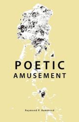 Raymond P. Hammond: Poetic Amusement