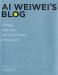 Ai Weiwei: Ai Weiwei's Blog: Writings, Interviews, and Digital Rants, 2006-2009 (Writing Art)