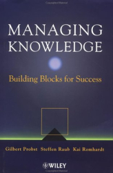 Gilbert Probst: Managing Knowledge: Building Blocks for Success