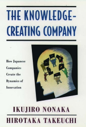 Ikujiro Nonaka: The Knowledge-Creating Company: How Japanese Companies Create the Dynamics of Innovation
