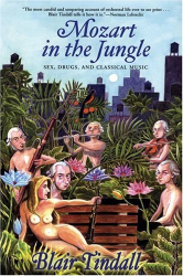 Blair Tindall: Mozart in the Jungle: Sex, Drugs, and Classical Music