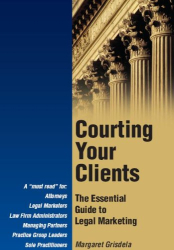 Margaret Grisdela: Courting Your Clients: The Essential Guide to Legal Marketing