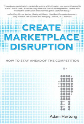 Adam Hartung: Create Marketplace Disruption: How to Stay Ahead of the Competition