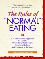"Karen R. Koenig: The Rules of ""Normal"" Eating: A Commonsense Approach for Dieters, Overeaters, Undereaters, Emotional Eaters, and Everyone in Between!"