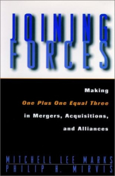 Mitchell Lee  Marks: Joining Forces : Making One Plus One Equal Three in Mergers, Acquisitions, and Alliances