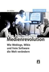 Erik Möller : Die heimliche Medienrevolution - Wie Weblogs, Wikis und freie Software die Welt verändern