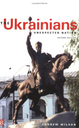 Andrew Wilson: The Ukrainians: Unexpected Nation, Second edition