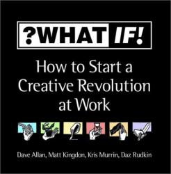 What If!: ?WhatIf! How to Start a Creative Revolution at Work
