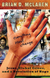Brian McLaren: Everything Must Change: Jesus, Global Crises, and a Revolution of Hope