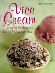 Vice Cream: Over 70 Sinfully Delicious Dairy-Free Delights: by Jeff Rogers