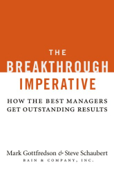 Mark Gottfredson: The Breakthrough Imperative: How the Best Managers Get Outstanding Results