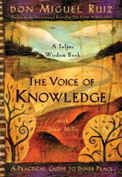 Don Miguel Ruiz: The Voice of Knowledge: A Practical Guide to Inner Peace