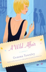 Gemma Townley: A Wild Affair: A Novel