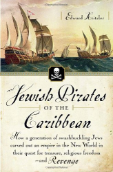 Edward Kritzler: Jewish Pirates of the Caribbean: How a Generation of Swashbuckling Jews Carved Out an Empire in the New World in Their Quest for Treasure, Religious Freedom--and Revenge