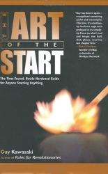 Guy  Kawasaki: Art of the Start, The : The Time-Tested, Battle-Hardened Guide for Anyone Starting Anything