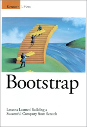 Kenneth L Hess: Bootstrap: Lessons Learned Building a Successful Company from Scratch