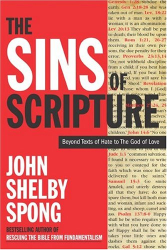 John Shelby Spong: The Sins of Scripture : Exposing the Bible's Texts of Hate to Reveal the God of Love