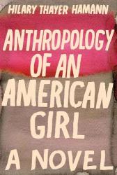 Hilary Thayer Hamann: Anthropology of an American Girl: A Novel