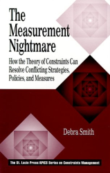 Debra A. Smith: The Measurement Nightmare: How the Theory of Constraints Can Resolve Conflicting Strategies, Policies, and Measures