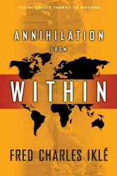Fred Charles Iklé: Annihilation from Within: The Ultimate Threat to Nations