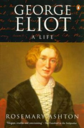 Rosemary Ashton: George Eliot: A Life