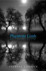 Theresa Kishkan: Phantom Limb