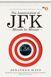 Jonathan Mayo: The Assassination of JFK: Minute by Minute
