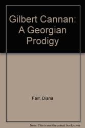 Diana Farr: Gilbert Cannan: A Georgian Prodigy