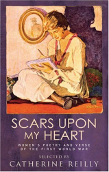 Catherine Reilly: Scars Upon My Heart: Women's Poetry and Verse of the First World War