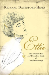 Richard Davenport-Hines: Ettie: The Intimate Life And Dauntless Spirit Of Lady Desborough