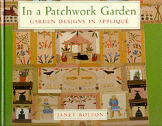 Janet Bolton: In a Patchwork Garden: Garden Designs in Applique