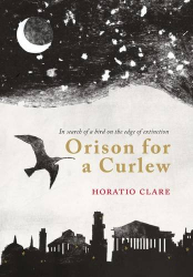 Horatio Clare: Orison for a Curlew