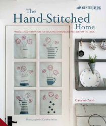 Caroline Zoob: The Hand-Stitched Home: Projects and Inspiration for Creating Embroidered Textiles for the Home