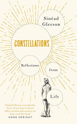 Sinéad Gleeson: Constellations: Reflections From Life