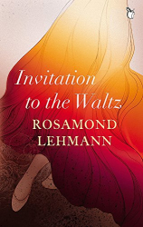 Rosamond Lehmann: Invitation To The Waltz