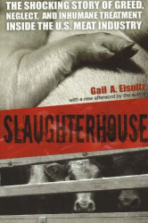 Gail A. Eisnitz: Slaughterhouse: The Shocking Story of Greed, Neglect, And Inhumane Treatment Inside the U.s. Meat Industry