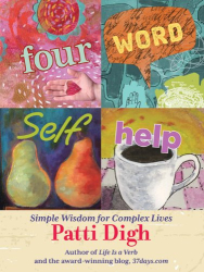 Patti Digh: Four-Word Self-Help: Simple Wisdom for Complex Lives